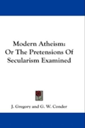 Modern Atheism af J. Gregory, G. W. Conder