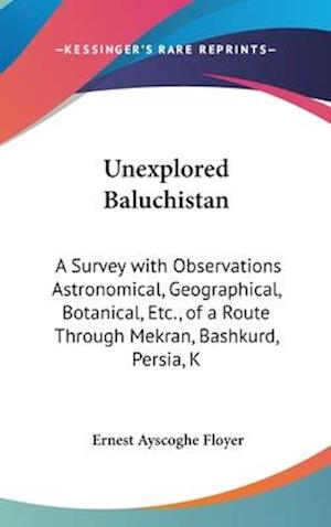Unexplored Baluchistan af Ernest Ayscoghe Floyer