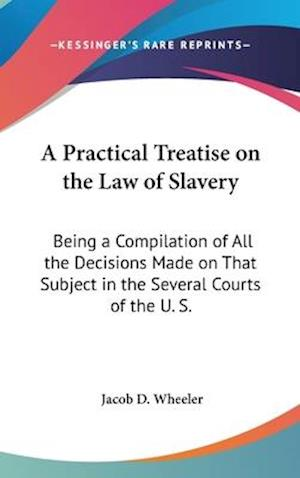 A Practical Treatise on the Law of Slavery af Jacob D. Wheeler