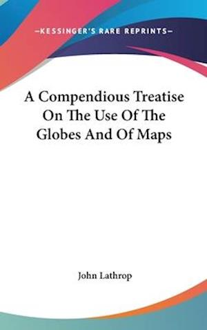 A Compendious Treatise on the Use of the Globes and of Maps af John Lathrop