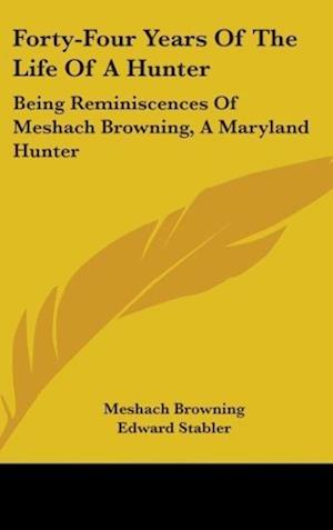 Forty-Four Years of the Life of a Hunter af Meshach Browning