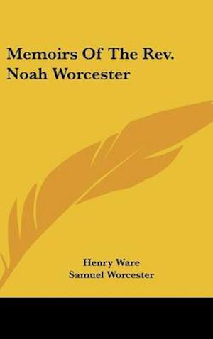 Memoirs of the REV. Noah Worcester af Samuel Worcester, Henry Ware