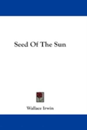 Seed of the Sun af Wallace Irwin
