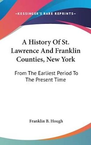 A History of St. Lawrence and Franklin Counties, New York af Franklin B. Hough