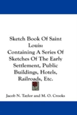 Sketch Book of Saint Louis af Jacob N. Taylor, M. O. Crooks