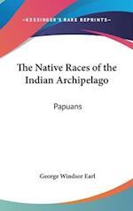 The Native Races of the Indian Archipelago af George Windsor Earl