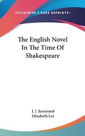 The English Novel in the Time of Shakespeare af J. J. Jusserand