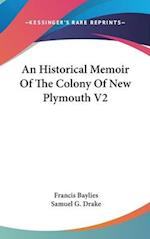 An Historical Memoir of the Colony of New Plymouth V2 af Francis Baylies