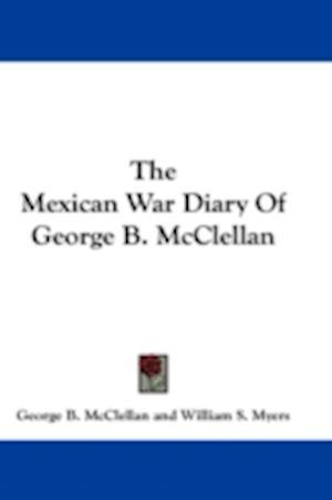The Mexican War Diary of George B. McClellan af George Brinton McClellan