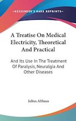 A Treatise on Medical Electricity, Theoretical and Practical af Julius Althaus