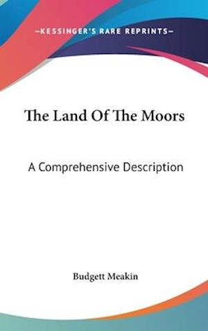 The Land of the Moors af Budgett Meakin