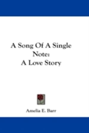 A Song of a Single Note af Amelia E. Barr