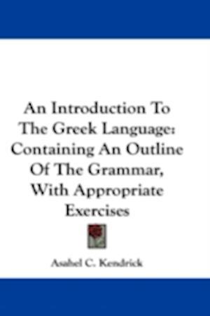 An Introduction to the Greek Language af Asahel C. Kendrick