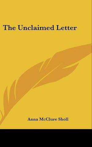The Unclaimed Letter af Anna Mcclure Sholl