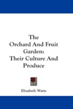 The Orchard and Fruit Garden af Elizabeth Watts