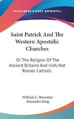 Saint Patrick and the Western Apostolic Churches af Alexander King, William C. Brownlee