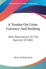 A Treatise on Coins, Currency and Banking af Henry Nicholas Sealy