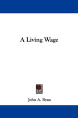 A Living Wage af John A. Ryan