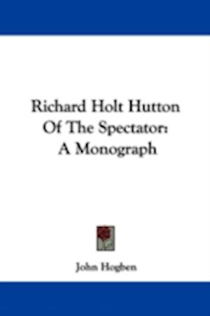 Richard Holt Hutton of the Spectator af John Hogben
