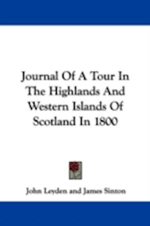 Journal of a Tour in the Highlands and Western Islands of Scotland in 1800 af John Leyden