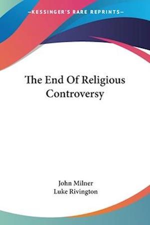 The End of Religious Controversy af Luke Rivington, John Milner