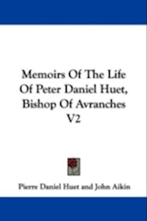 Memoirs of the Life of Peter Daniel Huet, Bishop of Avranches V2 af Pierre-Daniel Huet