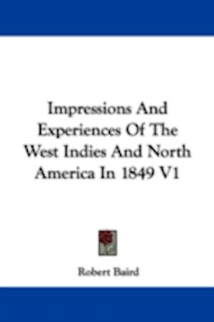 Impressions and Experiences of the West Indies and North America in 1849 V1 af Robert Baird