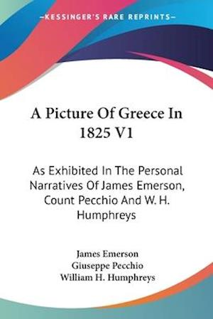 A Picture of Greece in 1825 V1 af William H. Humphreys, James Emerson, Giuseppe Pecchio