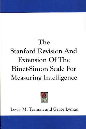 The Stanford Revision and Extension of the Binet-Simon Scale for Measuring Intelligence af George Ordahl, Grace Lyman, Lewis M. Terman