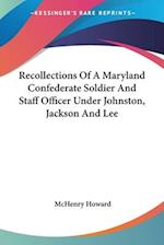 Recollections of a Maryland Confederate Soldier and Staff Officer Under Johnston, Jackson and Lee af Mchenry Howard
