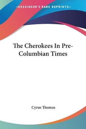 The Cherokees in Pre-Columbian Times af Cyrus Thomas