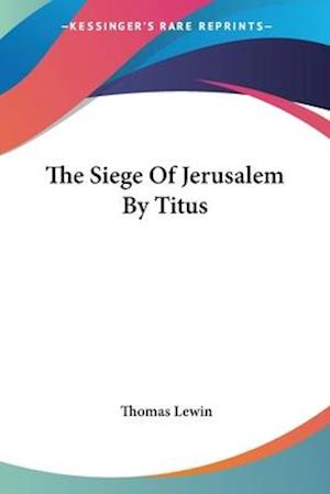 The Siege of Jerusalem by Titus af Thomas Lewin