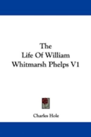 The Life of William Whitmarsh Phelps V1 af Charles Hole