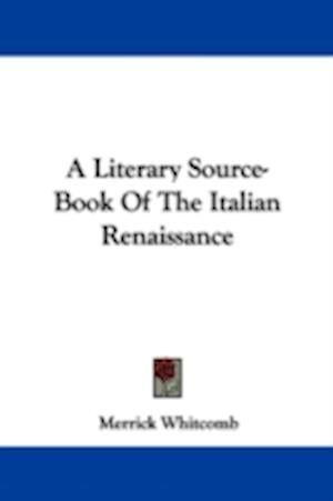 A Literary Source-Book of the Italian Renaissance af Merrick Whitcomb