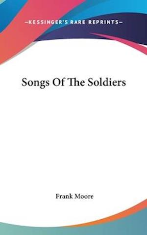 Songs of the Soldiers af Frank Moore