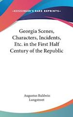 Georgia Scenes, Characters, Incidents, Etc. in the First Half Century of the Republic af Augustus Baldwin Longstreet