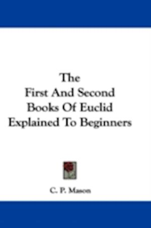 The First and Second Books of Euclid Explained to Beginners af C. P. Mason
