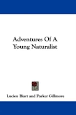 Adventures of a Young Naturalist af Lucien Biart