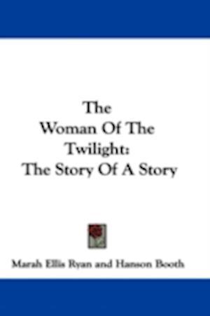 The Woman of the Twilight af Marah Ellis Ryan, Hanson Booth