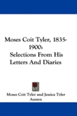 Moses Coit Tyler, 1835-1900 af Jessica Tyler Austen, Moses Coit Tyler