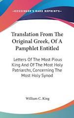 Translation from the Original Greek, of a Pamphlet Entitled af William C. King