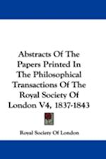Abstracts of the Papers Printed in the Philosophical Transactions of the Royal Society of London V4, 1837-1843 af Society Of Lond Royal Society of London, Royal Society Of London