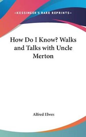 How Do I Know? Walks and Talks with Uncle Merton af Alfred Elwes