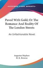 Paved with Gold; Or the Romance and Reality of the London Streets af Augustus Mayhew