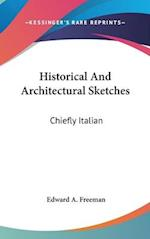 Historical and Architectural Sketches af Edward A Freeman