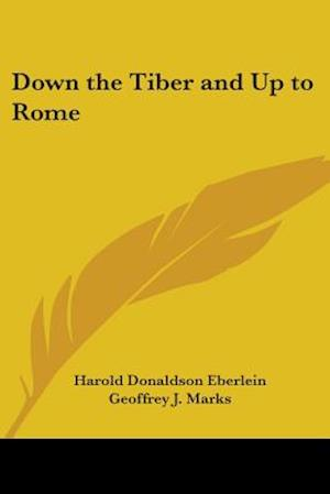 Down the Tiber and Up to Rome af Frank A. Wallis, Geoffrey J. Marks, Harold Donaldson Eberlein