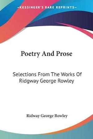 Poetry and Prose af Ridway George Rowley