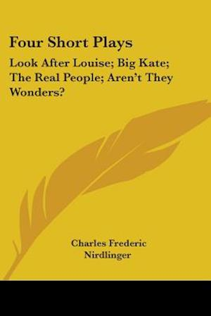Four Short Plays af Charles Frederic Nirdlinger