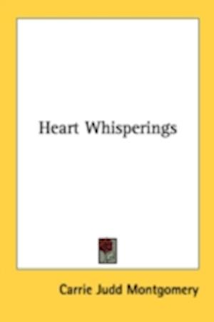 Heart Whisperings af Carrie Judd Montgomery