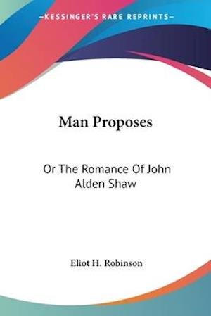 Man Proposes af Eliot H. Robinson